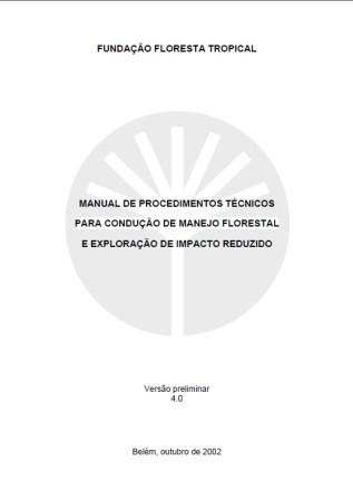 Manual de procedimentos técnicos para condução de manejo florestal e exploração de impacto reduzido.